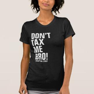 Don't Tax Me Bro - Occupy Wall Street T-Shirt