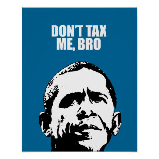 DON'T TAX ME, BRO POSTER