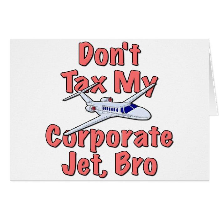 Don't Tax My Corporate Jet, Bro Card