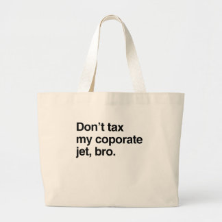 Don't tax my corporate jet, bro.png canvas bags