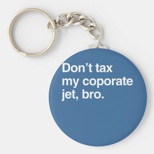Don't tax my corporate jet, bro.png keychains