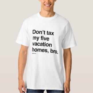 Don't tax my five vacation homes, bro T-Shirt