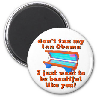 Don't Tax My Tan Obama Obamacare 2 Inch Round Magnet