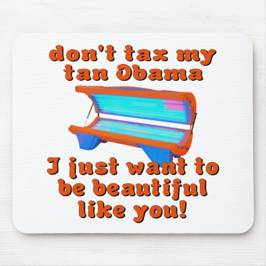 Don't Tax My Tan Obama Obamacare Mouse Pad