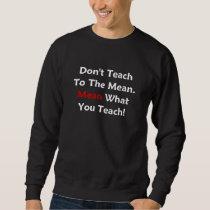 Don't Teach To The Mean. Mean What You Teach! dark Sweatshirt