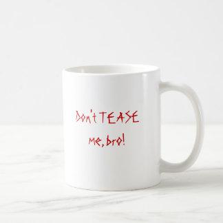 Don't TEASE me, bro! Coffee Mug