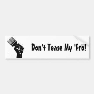 Don't Tease My Fro! Car Bumper Sticker