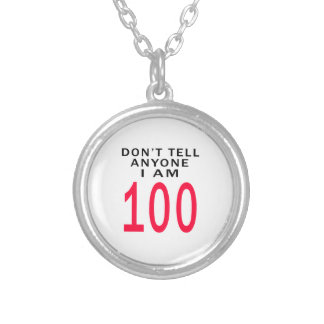 Don't Tell Anyone I Am 100 Round Pendant Necklace