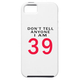 Don't Tell Anyone I Am 39 iPhone 5 Covers
