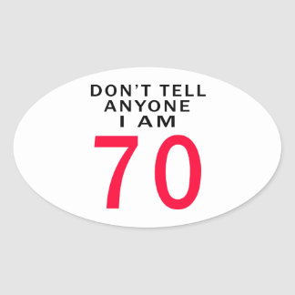 Don't Tell Anyone I Am 70 Oval Sticker