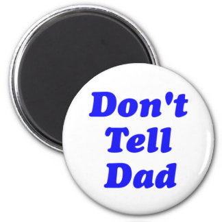 don't tell dad 2 inch round magnet