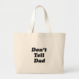 don't tell dad tote bag