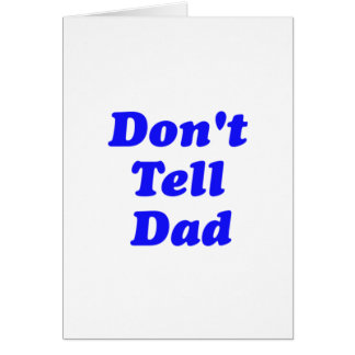 don't tell dad card