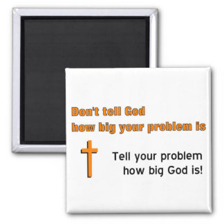 Don't tell God how big your problem is 2 Inch Square Magnet