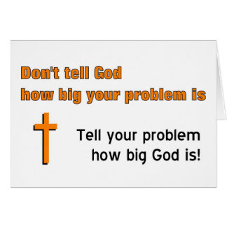 Don't tell God how big your problem is Card