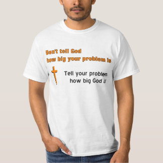 Don't tell God how big your problem is T-Shirt