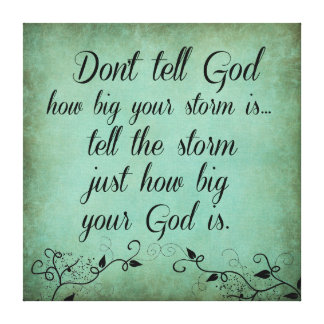 Don't Tell God How Big your Storm Is Quote Canvas Print