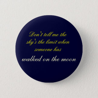 Don't tell me the sky's the limit pinback button