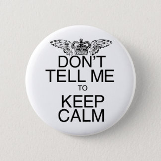 Don't Tell Me to Keep Calm Button