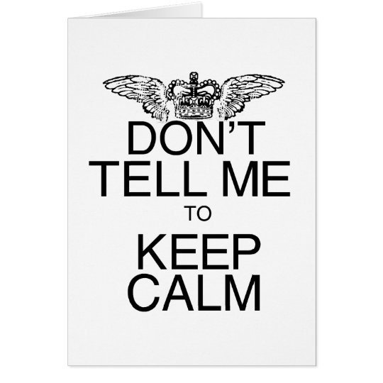 Don't Tell Me to Keep Calm Card