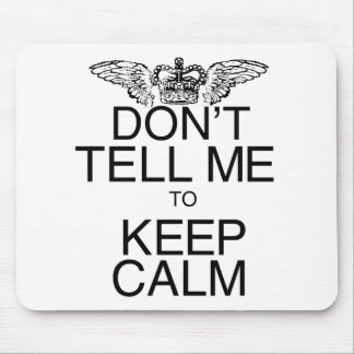 Don't Tell Me to Keep Calm Mousepads