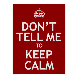 Don't Tell Me To Keep Calm Poster