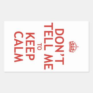 Don't Tell Me To Keep Calm Rectangular Sticker