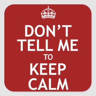 Don't Tell Me To Keep Calm Square Sticker