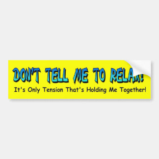 Don't tell me to relax it's tension funny sticker car bumper sticker