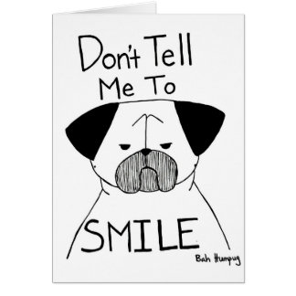Don't Tell Me to Smile Card