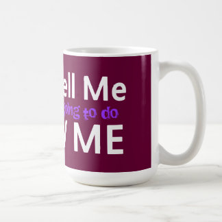 don't tell me what you are going to do Show Me Classic White Coffee Mug