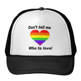 Don't Tell Me Who To Love! Trucker Hat