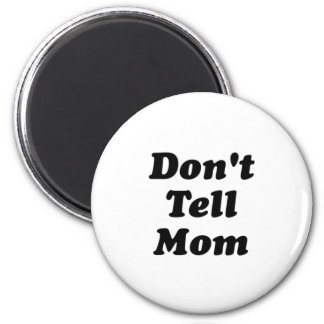 don't tell mom 2 inch round magnet