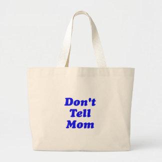 don't tell mom bag