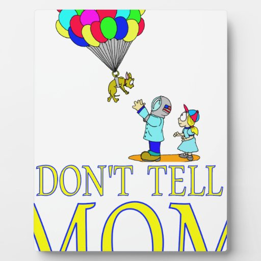 Don't tell MOM balloon Display Plaque
