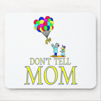 Don't tell MOM balloon Mouse Pad