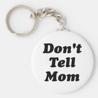 don't tell mom basic round button keychain