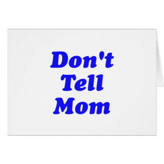 don't tell mom greeting card