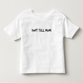 Don't Tell Mom Toddler T-Shirt