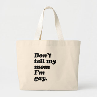 DON'T TELL MY MOM I'M GAY -.png Bag