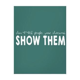 Don't tell people your dreams, SHOW THEM Canvas Print