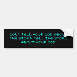 Dont tell your God about the storm, tell the st... Car Bumper Sticker