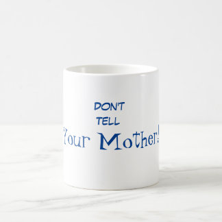 Don't Tell Your Mother Funny Dad Mug