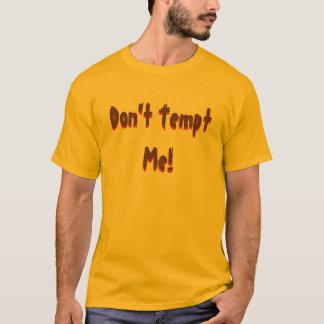 Don't Tempt Me!, Don't Tempt Me! T-Shirt