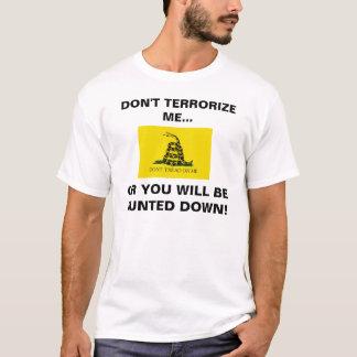 Don't terrorize me... T-Shirt