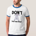 Don't test me bro T-Shirt