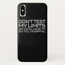 Don't test my limits or you'll have to go to iPhone x case