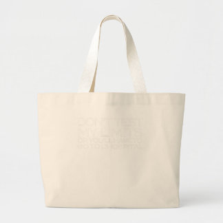 Don't test my limits or you'll have to go to large tote bag
