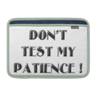 DON'T TEST MY PATIENCE ! SLEEVES FOR MacBook AIR