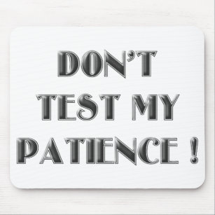 Testing My Patience Gifts On Zazzle